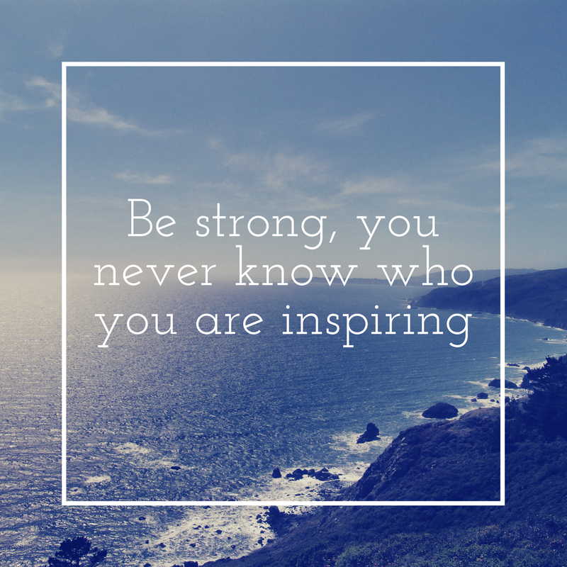 Motivational Quote - Be strong, you never know who you are inspiring