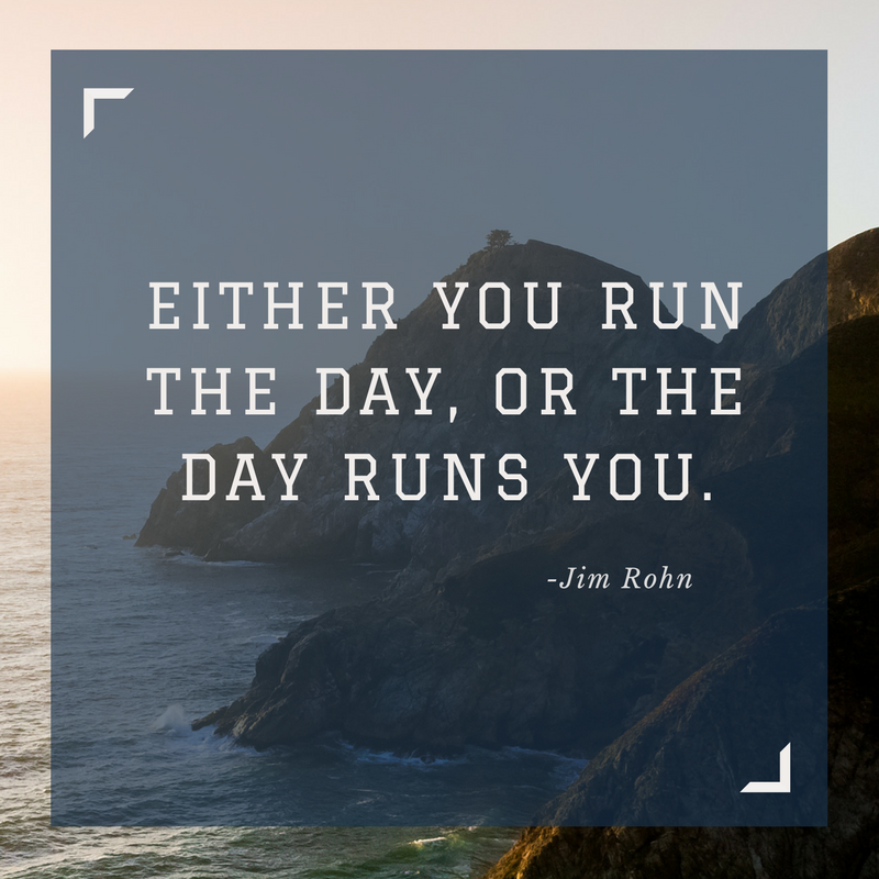 Motivational Quote from Jim Rohn - Either you run the day, or the day runs you